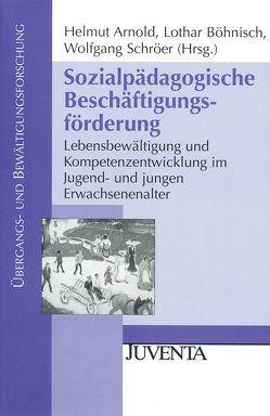 Sozialpädagogische Beschäftigungsförderung von Arnold,  Helmut, Böhnisch,  Lothar, Schröer,  Wolfgang