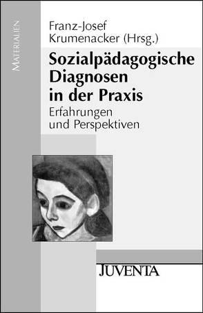 Sozialpädagogische Diagnosen in der Praxis von Krumenacker,  Franz-Josef