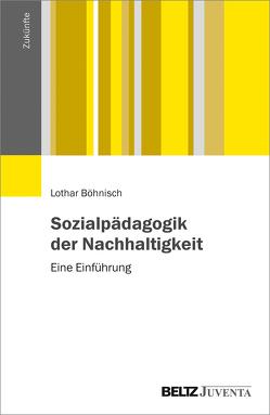 Sozialpädagogik der Nachhaltigkeit von Böhnisch,  Lothar