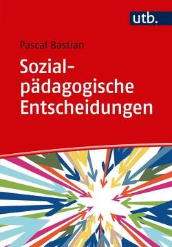 Sozialpädagogische Entscheidungen von Bastian,  Pascal