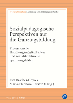 Sozialpädagogische Perspektiven auf die Ganztagsbildung von Braches-Chyrek,  Rita, Karsten,  Marie-Eleonora