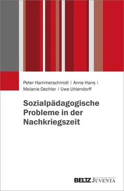 Sozialpädagogische Probleme in der Nachkriegszeit von Hammerschmidt,  Peter, Hans,  Anne, Oechler,  Melanie, Uhlendorff,  Uwe