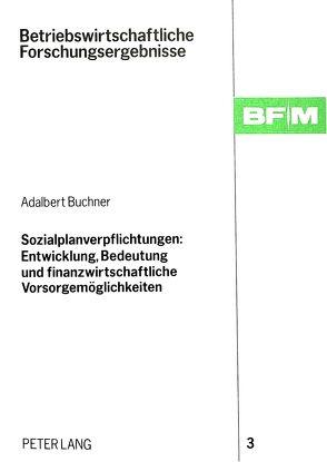 Sozialplanverpflichtungen: Entwicklung, Bedeutung und finanzwirtschaftliche Vorsorgemöglichkeiten von Buchner,  Adalbert