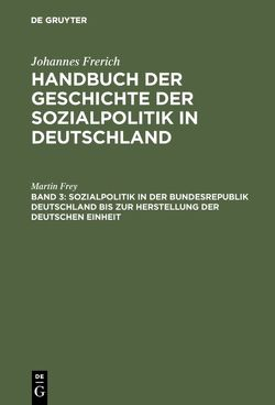 Sozialpolitik in der Bundesrepublik Deutschland bis zur Herstellung der Deutschen Einheit von Frey,  Martin