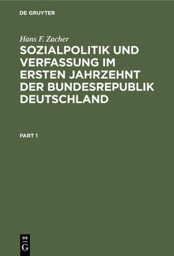 Sozialpolitik und Verfassung im ersten Jahrzehnt der Bundesrepublik Deutschland von Zacher,  Hans F.