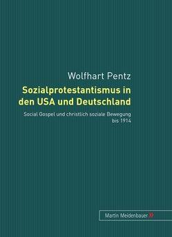 Sozialprotestantismus in den USA und Deutschland von Pentz,  Wolfhart