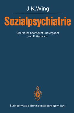 Sozialpsychiatrie von Hartwich,  Peter, Wing,  J. K.