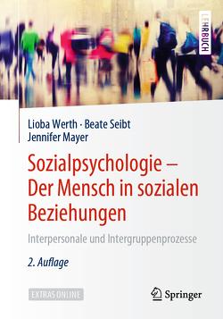 Sozialpsychologie – Der Mensch in sozialen Beziehungen von Mayer,  Jennifer, Seibt,  Beate, Werth,  Lioba