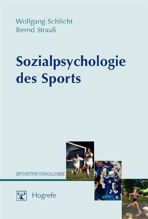 Sozialpsychologie des Sports von Schlicht,  Wolfgang, Strauss,  Bernd