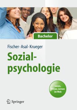 Sozialpsychologie für Bachelor von Asal,  Kathrin, Fischer,  Peter, Krueger,  Joachim I