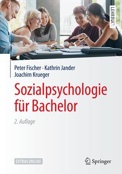 Sozialpsychologie für Bachelor von Fischer,  Peter, Jander,  Kathrin, Krueger,  Joachim