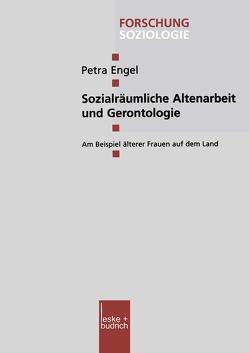 Sozialräumliche Altenarbeit und Gerontologie von Engel,  Petra
