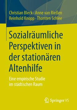 Sozialräumliche Perspektiven in der stationären Altenhilfe von Bleck,  Christian, Knopp,  Reinhold, Schlee,  Thorsten, van Rießen,  Anne