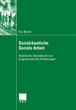 Sozialräumliche Soziale Arbeit von Biesel,  Kay, Wolff,  Prof. Dr. Reinhart