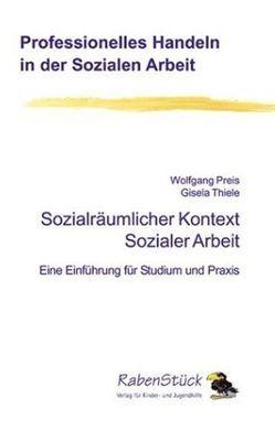 Sozialräumlicher Kontext Sozialer Arbeit von Preis,  Wolfgang, Thiele,  Gisela