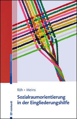 Sozialraumorientierung in der Eingliederungshilfe von Meins,  Anna, Röh,  Dieter