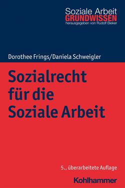 Sozialrecht für die Soziale Arbeit von Bieker,  Rudolf, Frings,  Dorothee, Schweigler,  Daniela