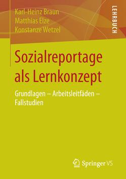 Sozialreportage als Lernkonzept von Braun,  Karl-Heinz, Elze,  Matthias, Wetzel,  Konstanze