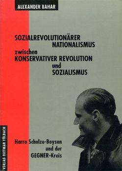 Sozialrevolutionärer Nationalismus zwischen Konservativer Revolution und Sozialismus von Bahar,  Alexander