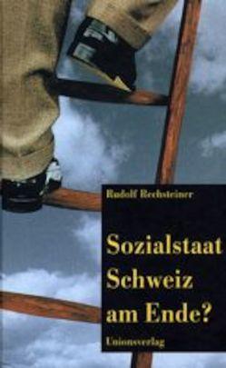 Sozialstaat Schweiz am Ende? von Rechsteiner,  Rudolf