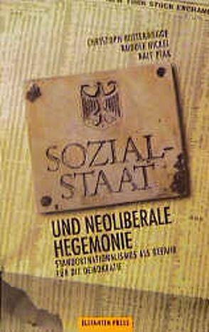 Sozialstaat und neoliberale Hegemonie von Butterwegge,  Christoph, Hickel,  Rudolf, Ptak,  Ralf