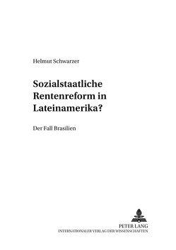 Sozialstaatliche Rentenreformen in Lateinamerika? von Schwarzer,  Helmut