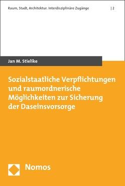 Sozialstaatliche Verpflichtungen und raumordnerische Möglichkeiten zur Sicherung der Daseinsvorsorge von Stielike,  Jan M.