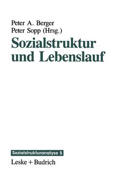 Sozialstruktur und Lebenslauf von Berger,  Peter A., Sopp,  Peter