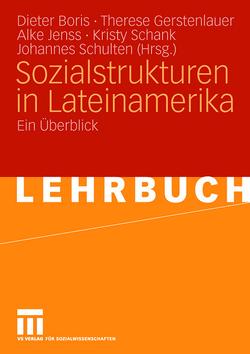 Sozialstrukturen in Lateinamerika von Boris,  Dieter, Gerstenlauer,  Therese, Jenss,  Alke, Schank,  Kristy, Schulten,  Johannes