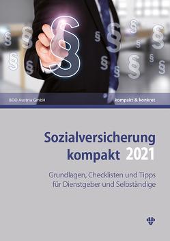 Sozialversicherung kompakt 2021 von BDO Austria GmbH, Kollegger,  Christian, Neumann,  Thomas, Reichl,  Katja, Sabukoschek,  Philipp, Sonnleitner,  Claudia