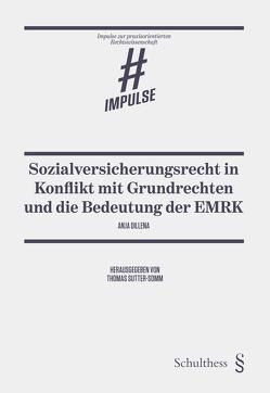Sozialversicherungsrecht in Konflikt mit Grundrechten und die Bedeutung der EMRK von Dillena,  Anja, Sutter-Somm,  Thomas