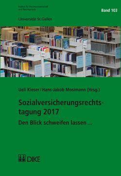 Sozialversicherungsrechtstagung 2017 von Kieser,  Ueli, Mosimann,  Hans-Jakob