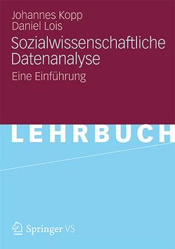 Sozialwissenschaftliche Datenanalyse von Kopp,  Johannes, Lois,  Daniel