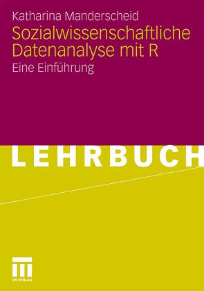 Sozialwissenschaftliche Datenanalyse mit R von Manderscheid,  Katharina