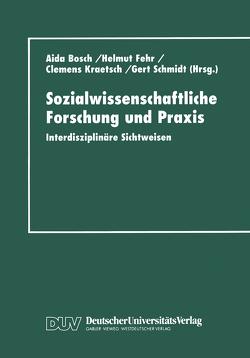 Sozialwissenschaftliche Forschung und Praxis von Bosch,  Aida, Fehr,  Helmut, Kraetsch,  Clemens, Schmidt,  Gert