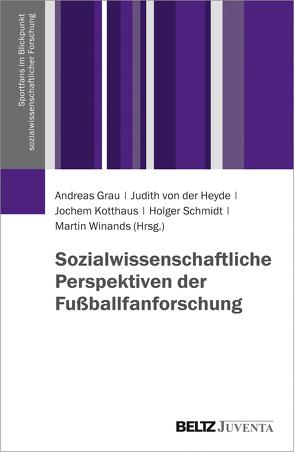 Sozialwissenschaftliche Perspektiven der Fußballfanforschung von Grau,  Andreas, Heyde,  Judith von der, Kotthaus,  Jochem, Schmidt,  Holger, Winands,  Martin