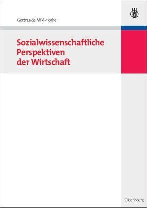 Sozialwissenschaftliche Perspektiven der Wirtschaft von Mikl-Horke,  Gertraude