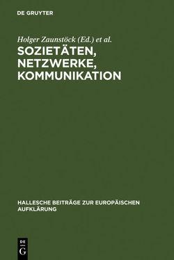 Sozietäten, Netzwerke, Kommunikation von Meumann,  Markus, Zaunstöck,  Holger