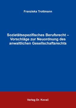 Sozietätsspezifisches Berufsrecht – Vorschläge zur Neuordnung des anwaltlichen Gesellschaftsrechts von Trottmann,  Franziska