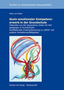 Sozio-emotionaler Kompetenzerwerb in der Grundschule von von Poten,  Petra
