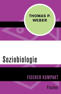 Soziobiologie von Weber,  Thomas P.