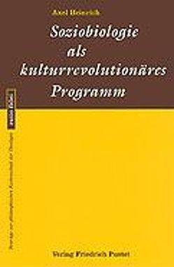 Soziobiologie als kulturrevolutionäres Programm von Heinrich,  Axel