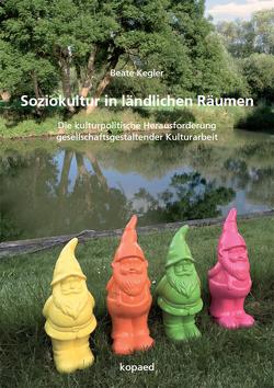 Soziokultur in ländlichen Räumen von Kegler,  Beate