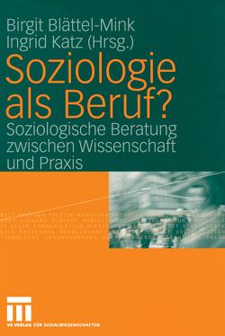Soziologie als Beruf? von Blättel-Mink,  Birgit, Katz,  Ingrid