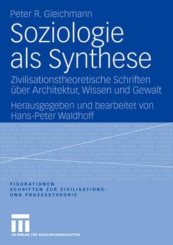 Soziologie als Synthese von Gleichmann,  Peter R., Waldhoff,  Hans-Peter