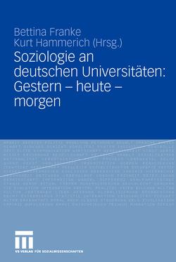 Soziologie an deutschen Universitäten: Gestern – heute – morgen von Franke,  Bettina, Hammerich,  Kurt