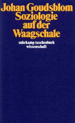Soziologie auf der Waagschale von Goudsblom,  Johan, Heider,  Frank, Wirth,  Bernhard