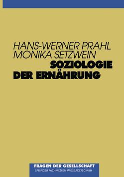 Soziologie der Ernährung von Prahl,  Hans-Werner, Setzwein,  Monika