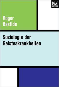 Soziologie der Geisteskrankheiten von Bastide,  Roger, Zimmermann,  Gisela