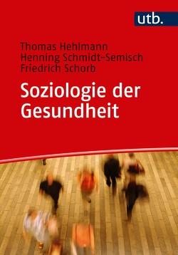 Soziologie der Gesundheit von Hehlmann,  Thomas, Schmidt-Semisch,  Henning, Schorb,  Friedrich